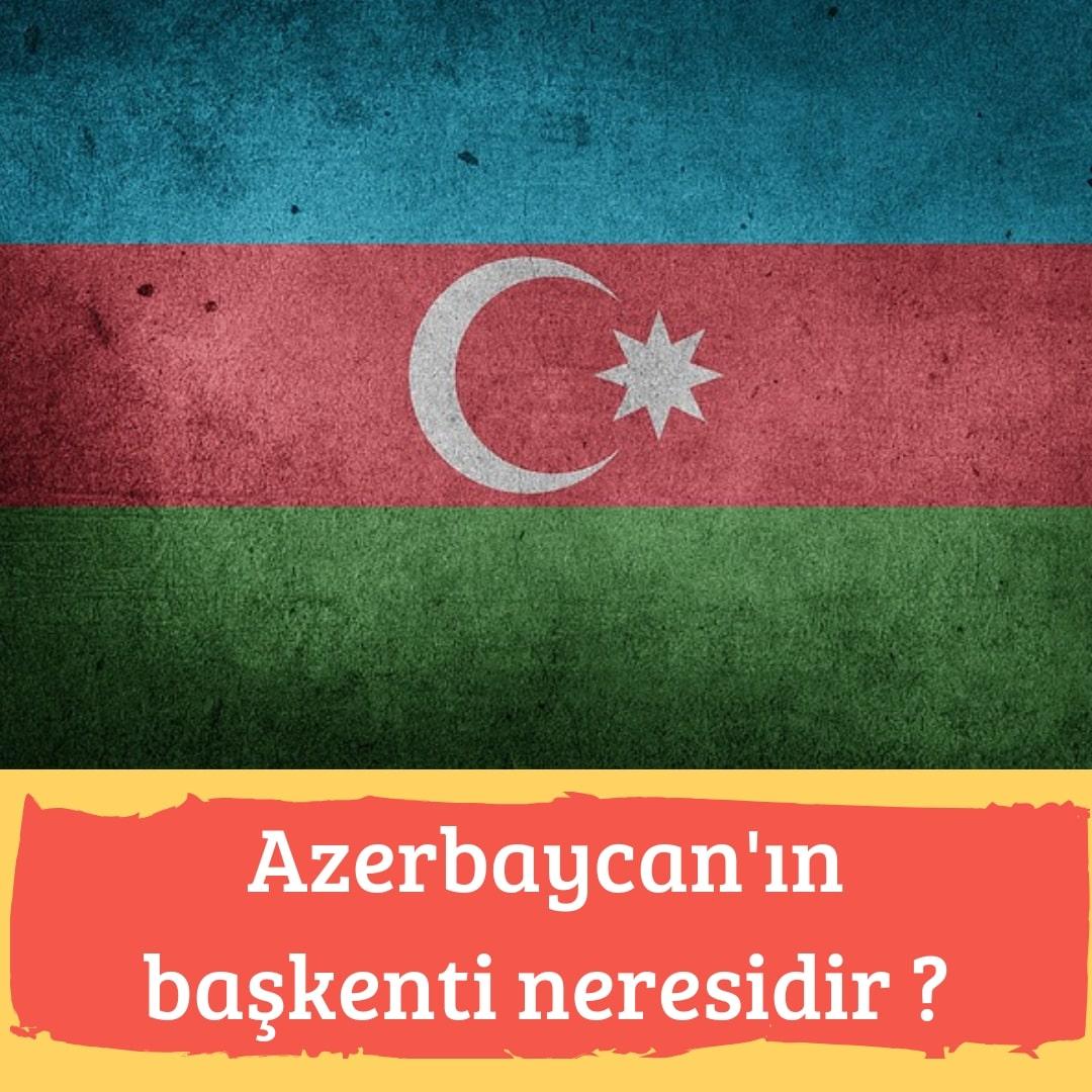 Azerbaycan'ın Başkenti Neresidir ?