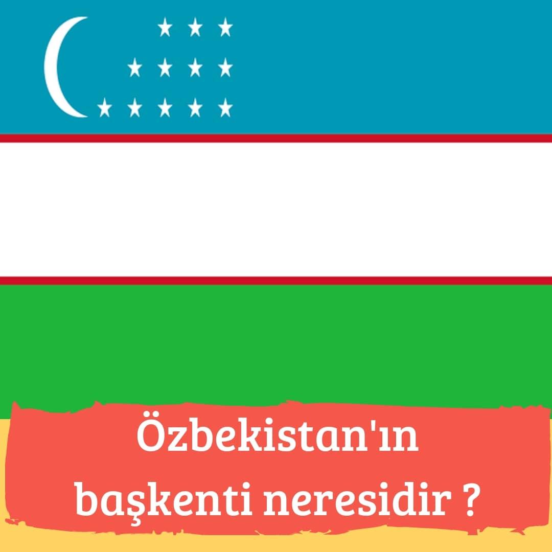 Özbekistan'ın Başkenti Neresidir ?