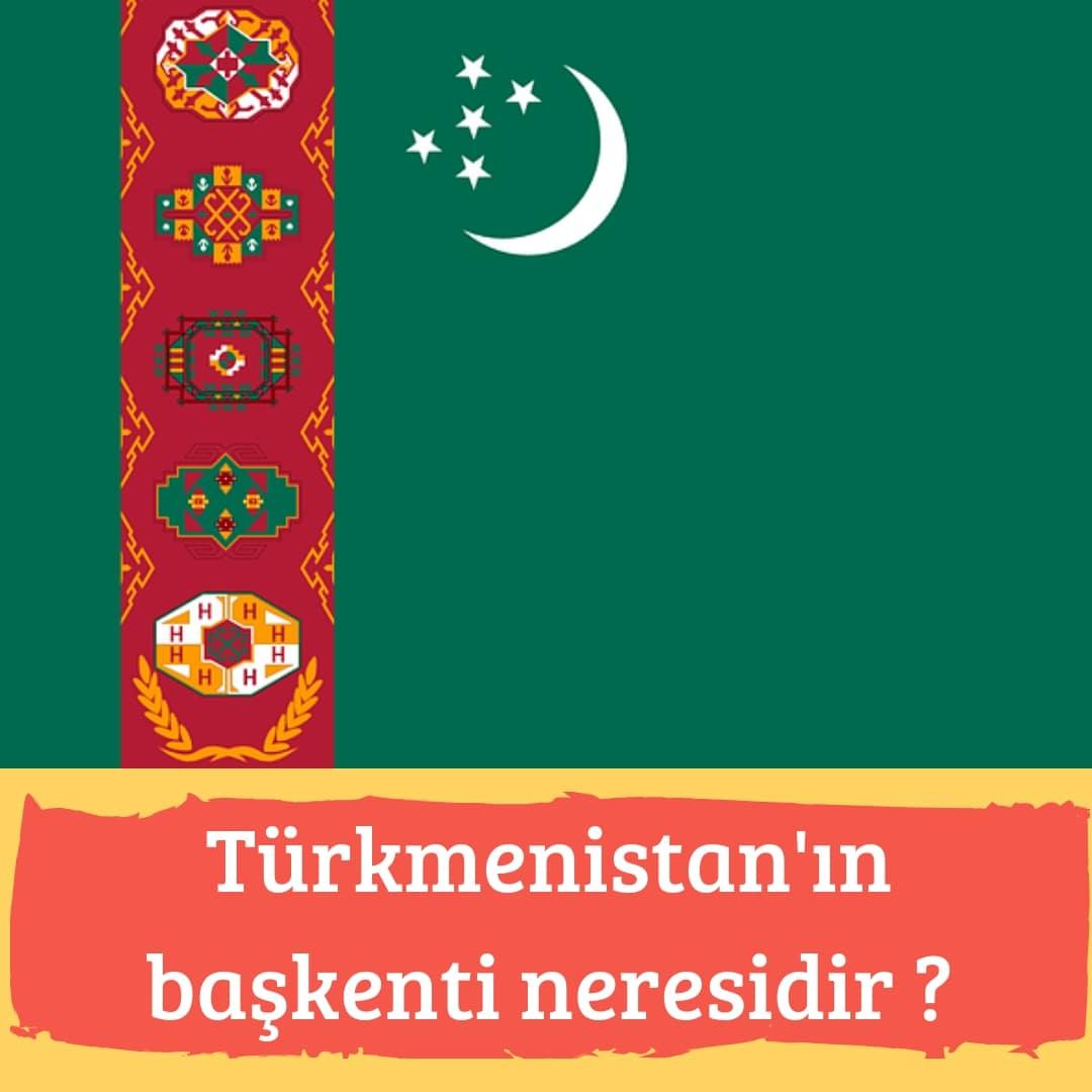 Türkmenistan'ın Başkenti Neresidir ?