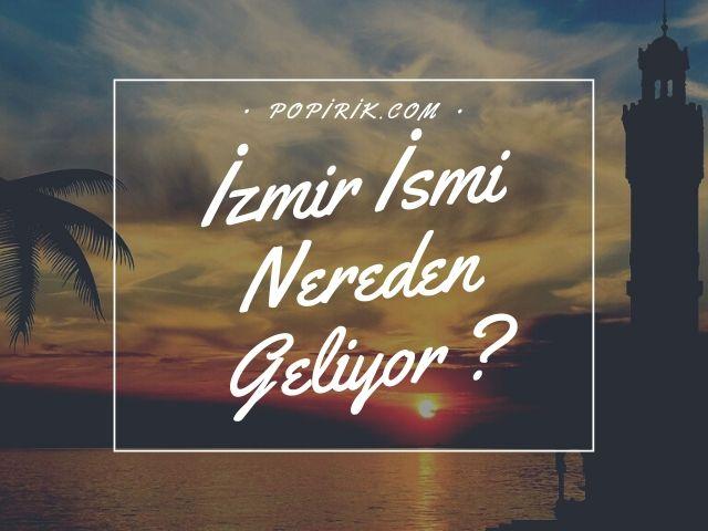 İzmir İsmi Nereden Gelmiştir ? Tarihi Bilgiler
