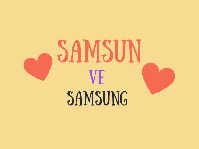 Çocukken Samsung'un Samsunluların olduğunu düşünür müydün ?