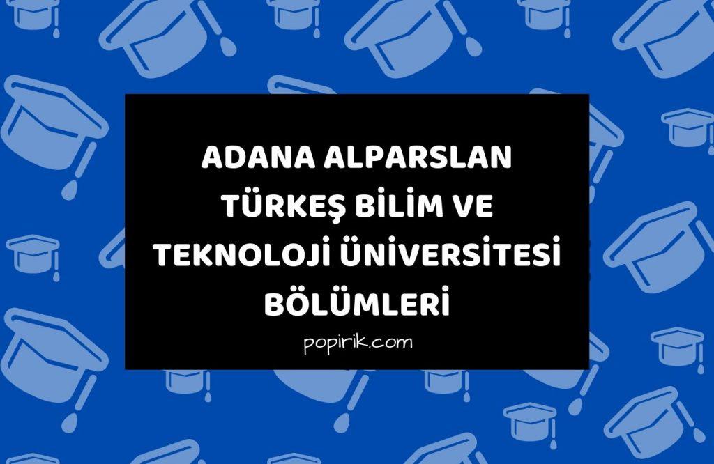adana alparslan türkeş bilim ve teknoloji üniversitesi bölümleri