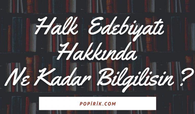Halk Edebiyatı Hakkında Ne Kadar Bilgilisin ?